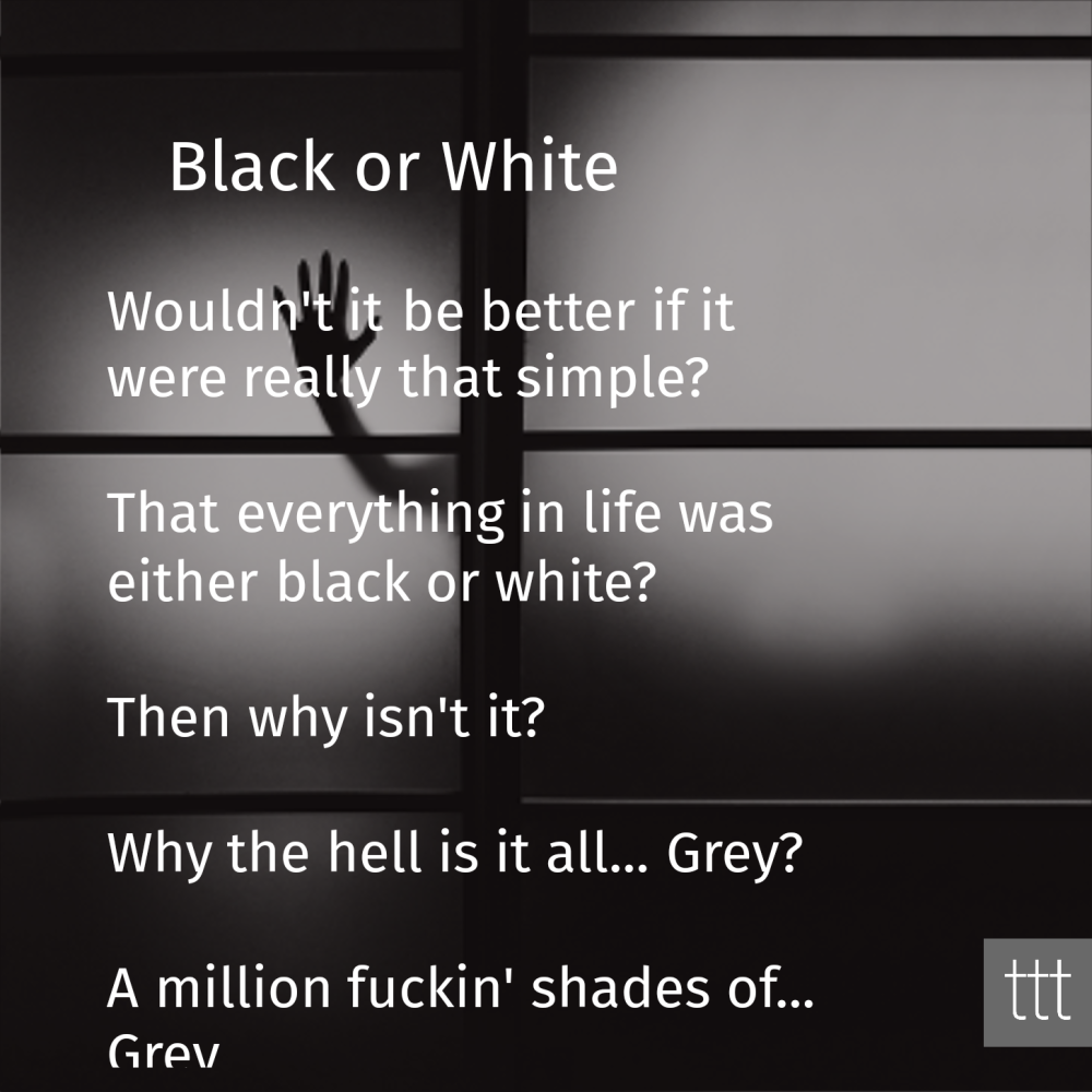 Fifty shades of grey. life in black and white Quotes and rants